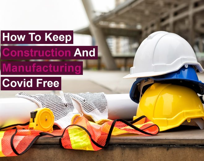 How To Keep Construction And Manufacturing Covid Free
