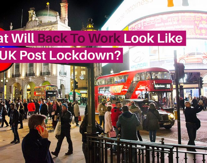 What Will Back To Work Look Like For UK Post Lockdown?